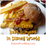 The Three Best Burgers in Disney World