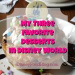 My Three Favorite Desserts in Disney World