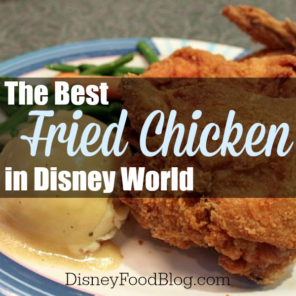 The Best Fried Chicken at Walt Disney World