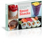 Grand Launch: Disney Food Blog Mini-Guide to Epcot Snacks e-Book