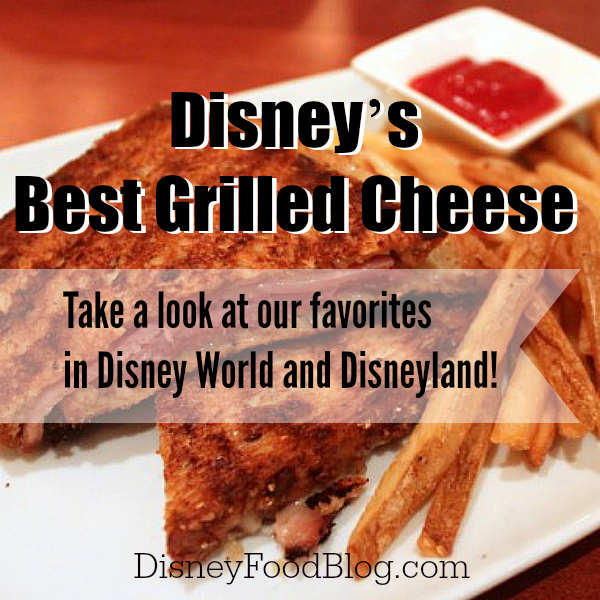 Best Grilled Cheese at Disney