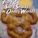 Top 12 Salty Snacks in Walt Disney World — What's Your Favorite?