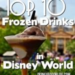 Ten Best Frozen Drinks in Disney World