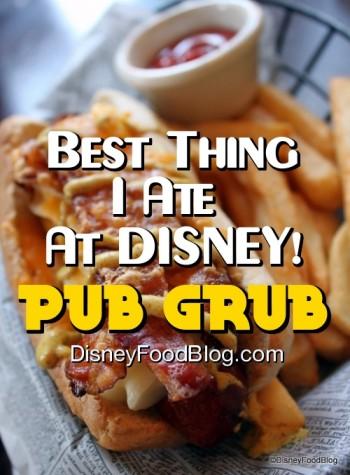Best Thing I Ever Ate At Disney: Pub Grub!