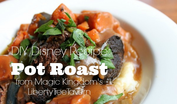 DIY Disney Recipe -- Pot Roast from Liberty Tree Tavern