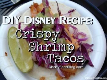 DIY Disney Recipe -- Crispy Shrimp Tacos