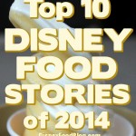 The Year in Review: Top 10 Disney Food News Items of 2014!