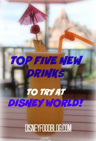 Top Five New Drinks to Try at Walt Disney World