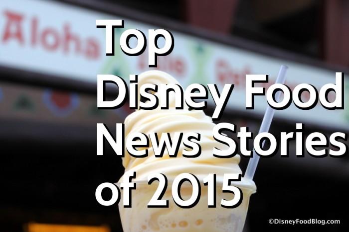 Top Disney Food news Stories of 2015