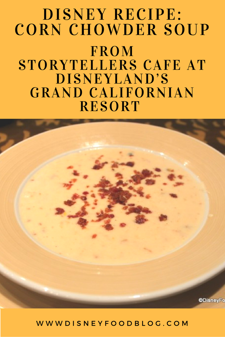 Disney Recipe: Corn Chowder Soup from Storytellers Cafe at Disneyland's Grand Californian Resort