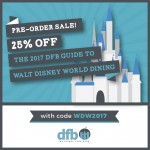 Pre-Order the **2017 DFB Guide to Walt Disney World Dining Second Edition** e-Book and Save!