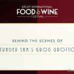 Epcot Food and Wine Festival Review: Behind the Scenes at Trader Sam's Grog Grotto