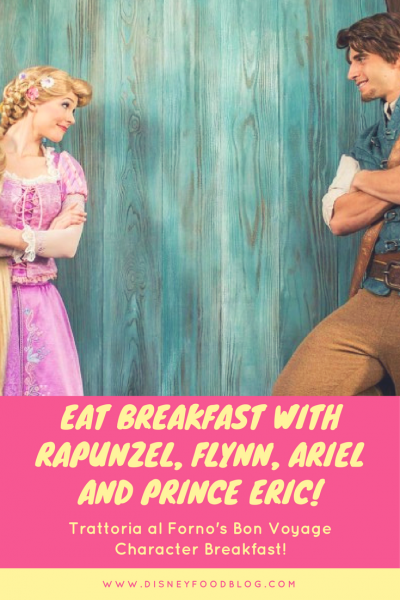 Eat Breakfast with Rapunzel, Flynn, Ariel and Prince Eric at Trattoria al Forno's Bon Voyage Character Breakfast!
