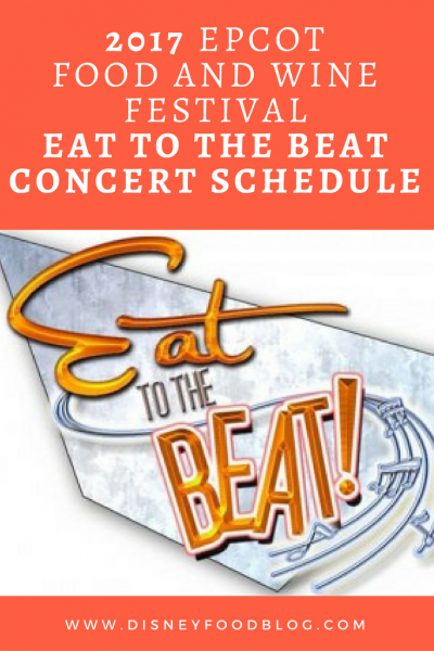 2017 Epcot Food and Wine Festival FULL Eat to the Beat Concert Schedule