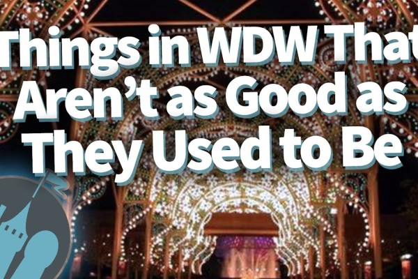 DFB Video: Things in Disney World That Just Aren't As Good As They Used To Be