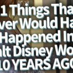 DFB Video: 11 Things That Never Would Have Happened 10 Years Ago in Disney World!