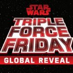 Triple Force Friday = New Star Wars Merch, Star Wars STARS, and Star Wars FOOD!